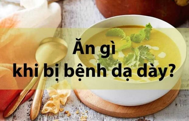 Đau dạ dày ăn gì - Hướng dẫn cách ăn uống khi bị viêm loét